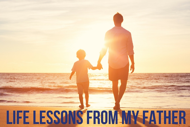 Life Lessons from my Father